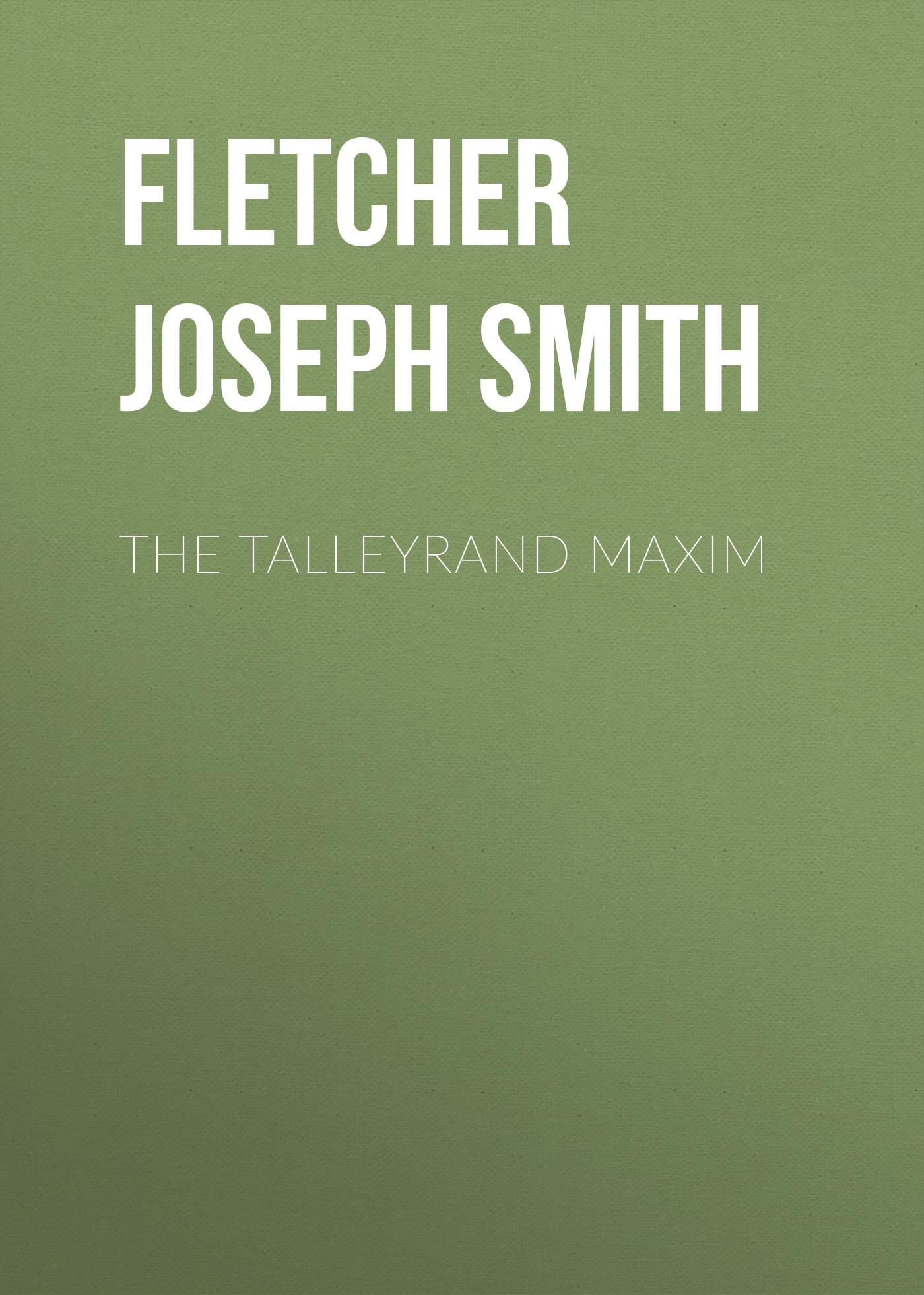 Fletcher Joseph Smith The Talleyrand Maxim