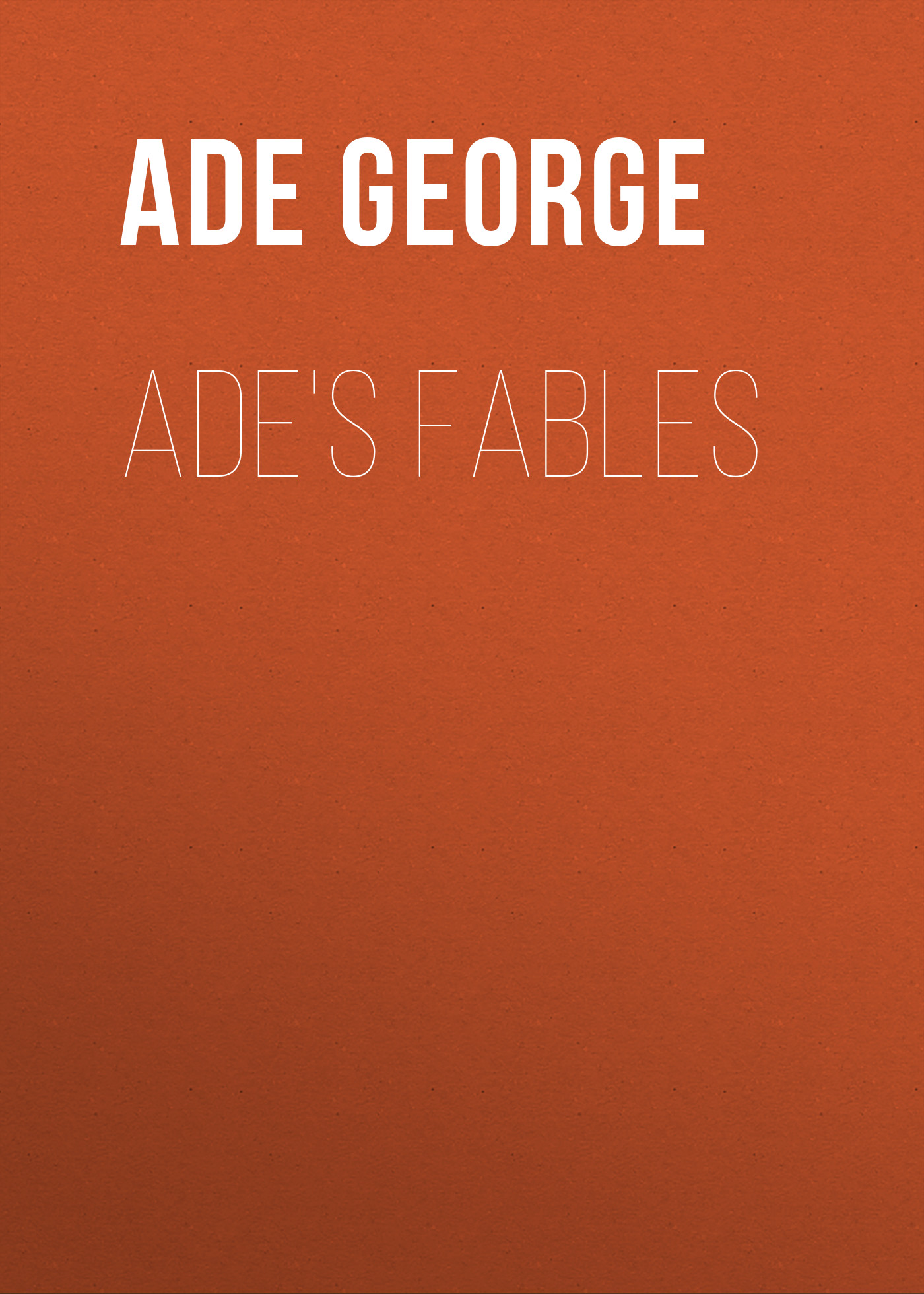 Ade George Ade's Fables цена и фото