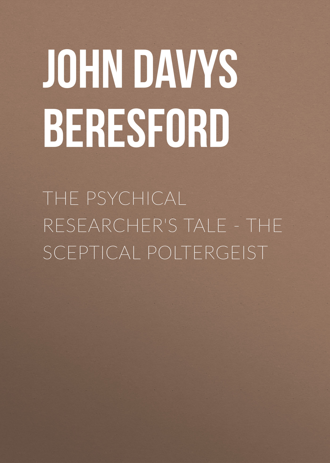 John Davys Beresford The Psychical Researcher's Tale - The Sceptical Poltergeist цена и фото