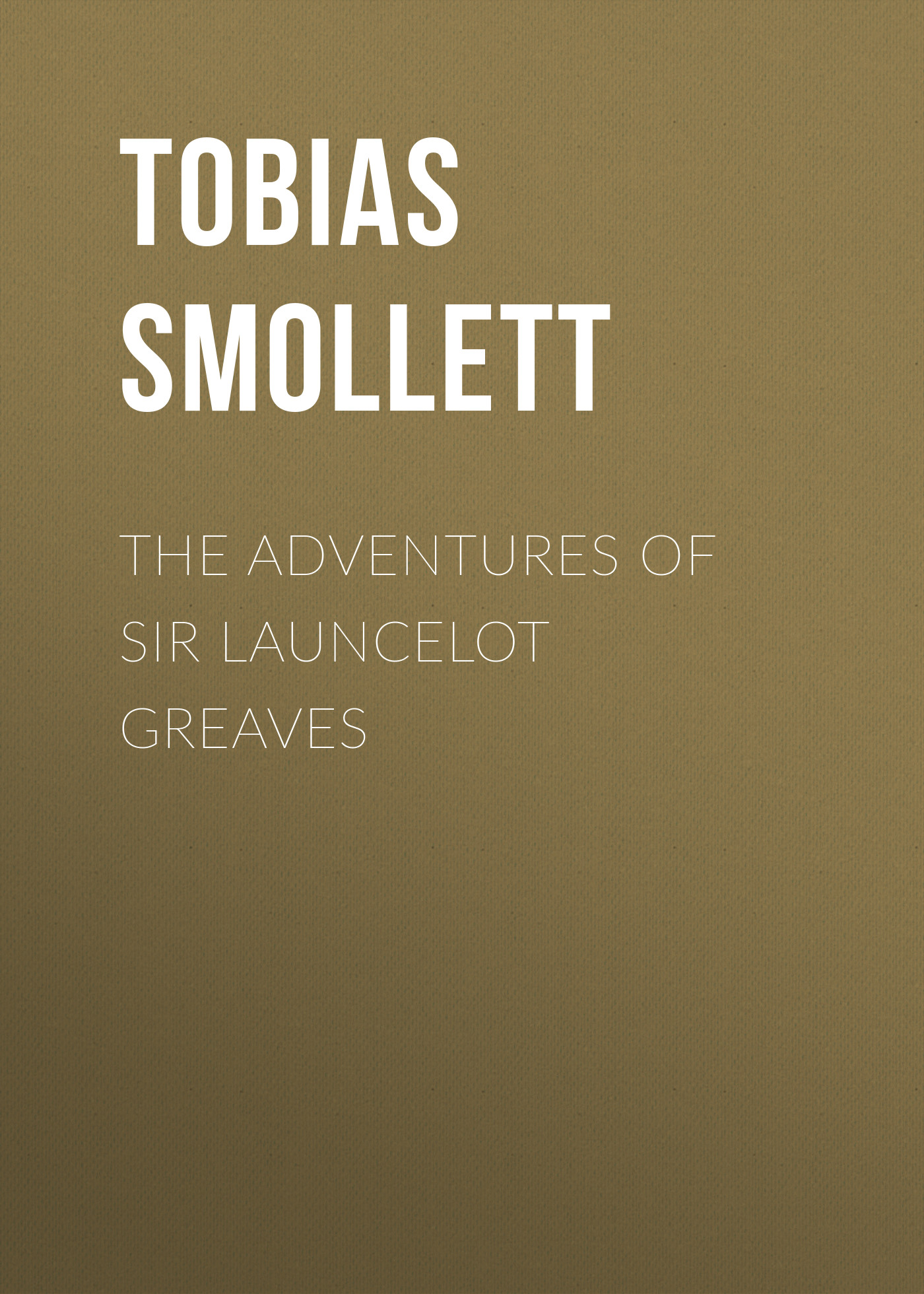 Tobias Smollett The Adventures of Sir Launcelot Greaves