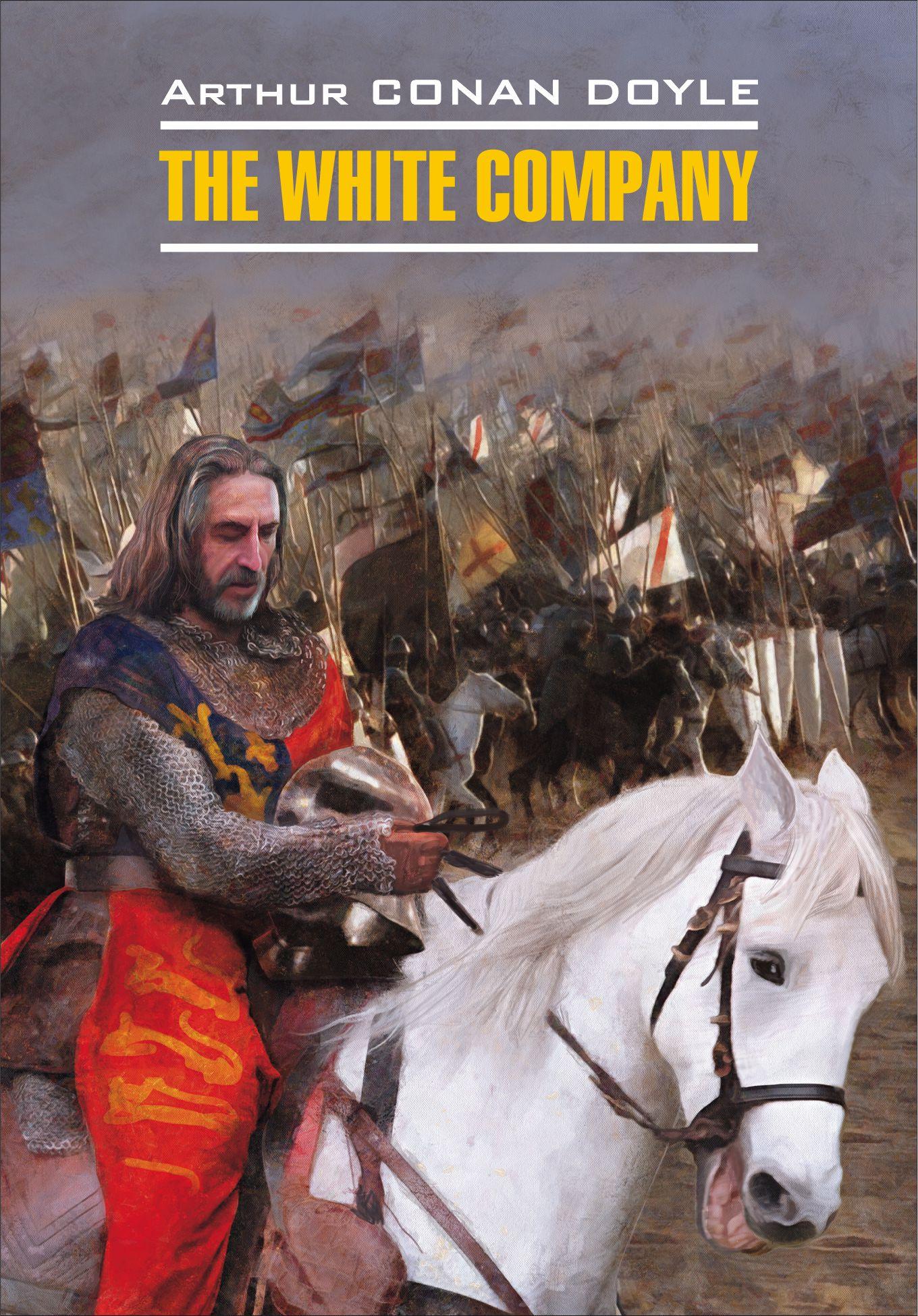 Артур Конан Дойл The White Company / Белый отряд. Книга для чтения на английском языке артур конан дойл the white company