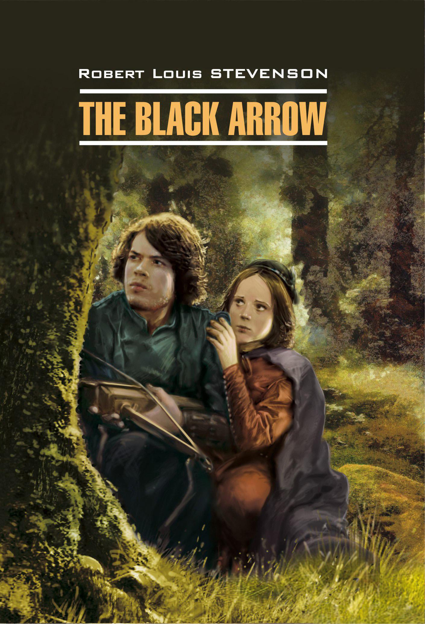 The Black Arrow / Черная Стрела. Книга для чтения на английском языке