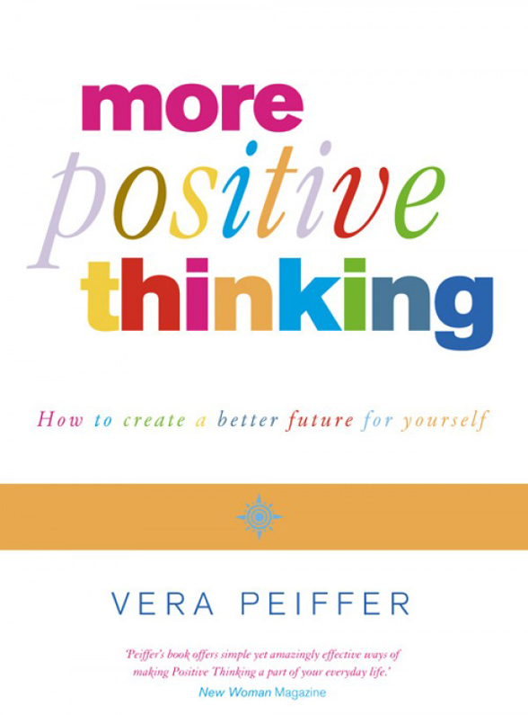 Vera Peiffer Positive Thinking: Everything you have always known about positive thinking but were afraid to put into practice