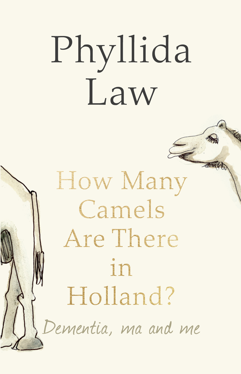 Phyllida Law How Many Camels Are There in Holland?: Dementia, Ma and Me jools holland jose feliciano jools holland jose feliciano as you see me now 180 gr