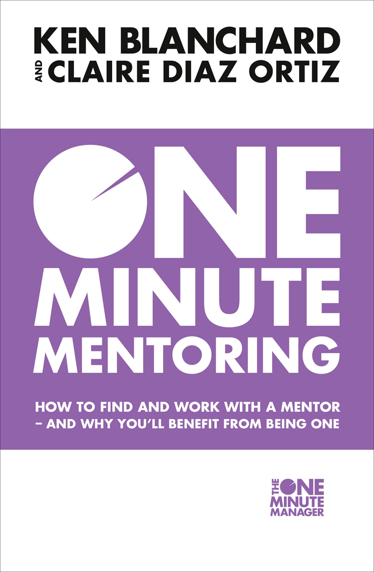 One Minute Mentoring: How to find and work with a mentor – and why you'll benefit from being one