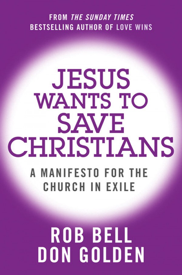 Rob Bell Jesus Wants to Save Christians: A Manifesto for the Church in Exile