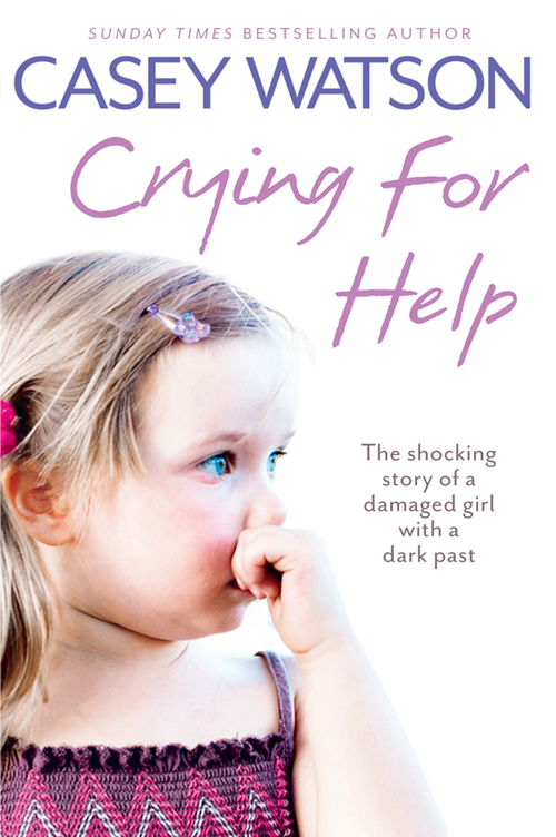 Casey Watson Crying for Help: The Shocking True Story of a Damaged Girl with a Dark Past casey watson nowhere to go the heartbreaking true story of a boy desperate to be loved