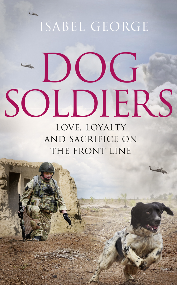 Isabel George Dog Soldiers: Love, loyalty and sacrifice on the front line the sacrifice