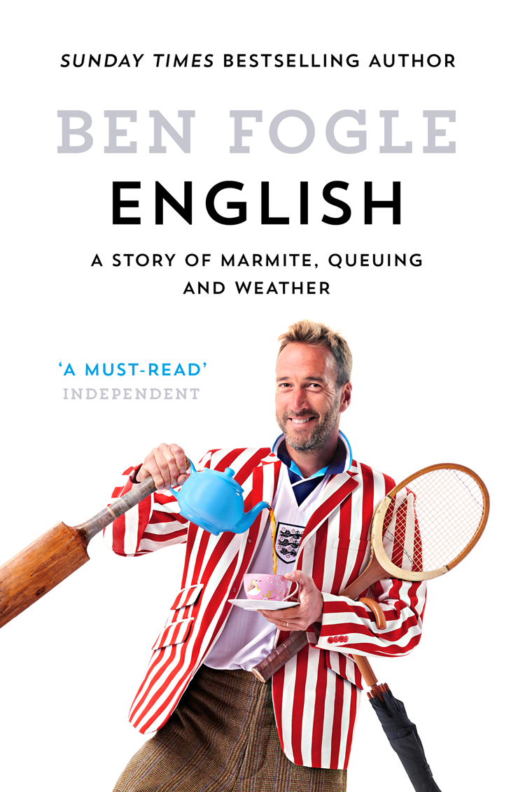 Ben Fogle English: A Story of Marmite, Queuing and Weather white john white lays and legends of the english lake country