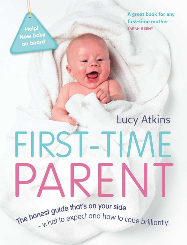 Lucy Atkins First-Time Parent: The honest guide to coping brilliantly and staying sane in your baby's first year the first forty days