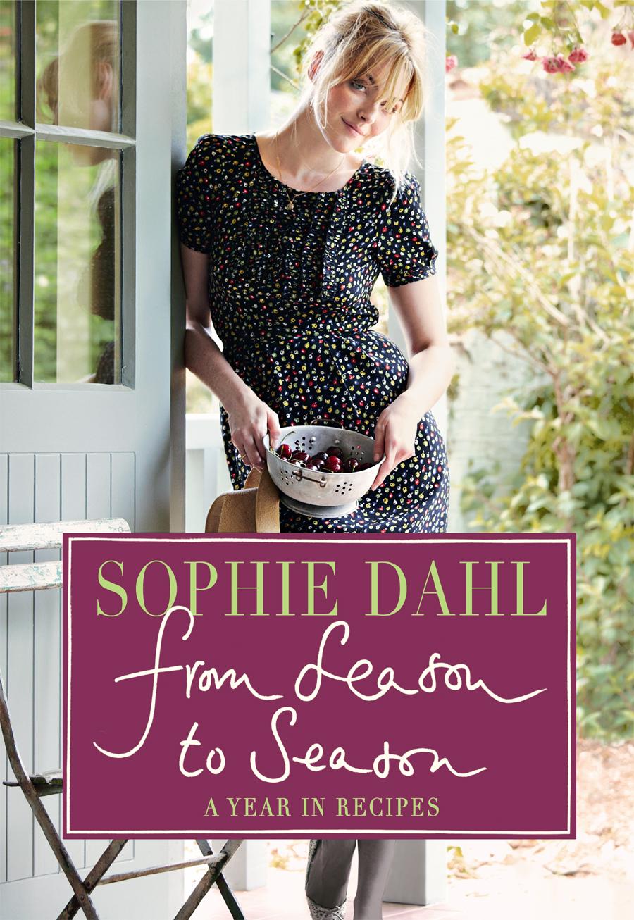 Sophie Dahl From Season to Season: A Year in Recipes jack w hayford genesis promises and beginnings