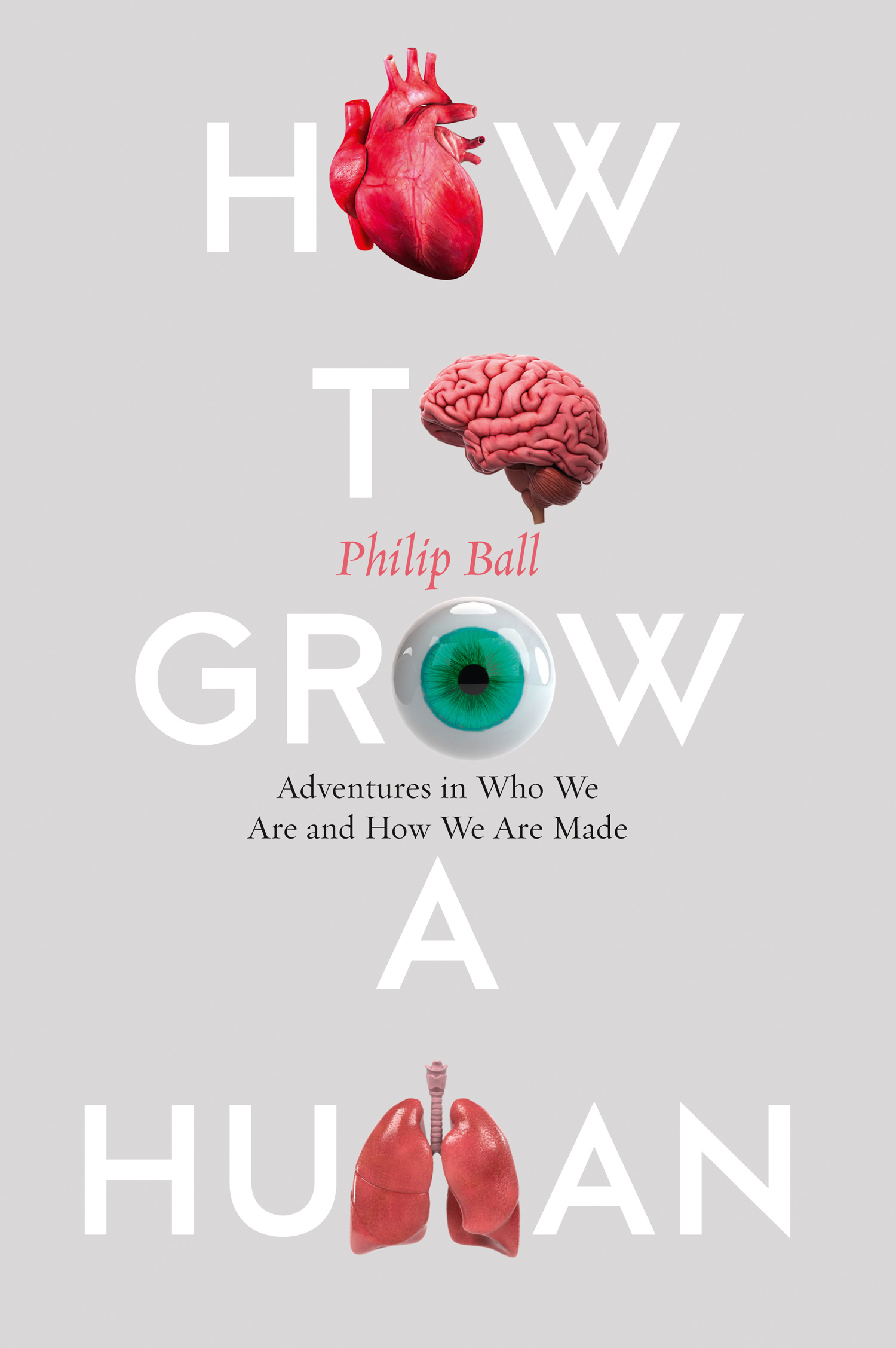 Philip Ball How to Build a Human Adventures in How We Are Made and Who We Are