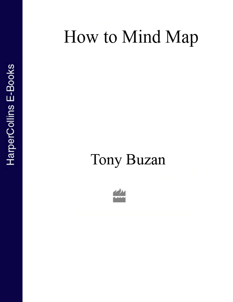 Tony Buzan How to Mind Map: The Ultimate Thinking Tool That Will Change Your Life change your life
