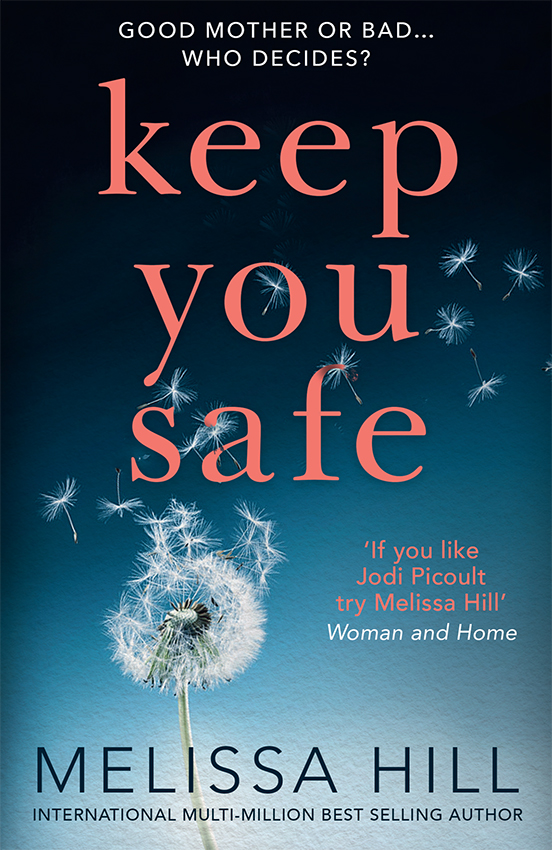 Melissa Hill Keep You Safe: A tear-jerking and compelling story that will make you think from the international multi-million bestselling author yesterday will make you cry