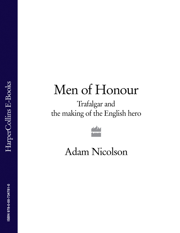 Adam Nicolson Men of Honour: Trafalgar and the Making of the English Hero heroism