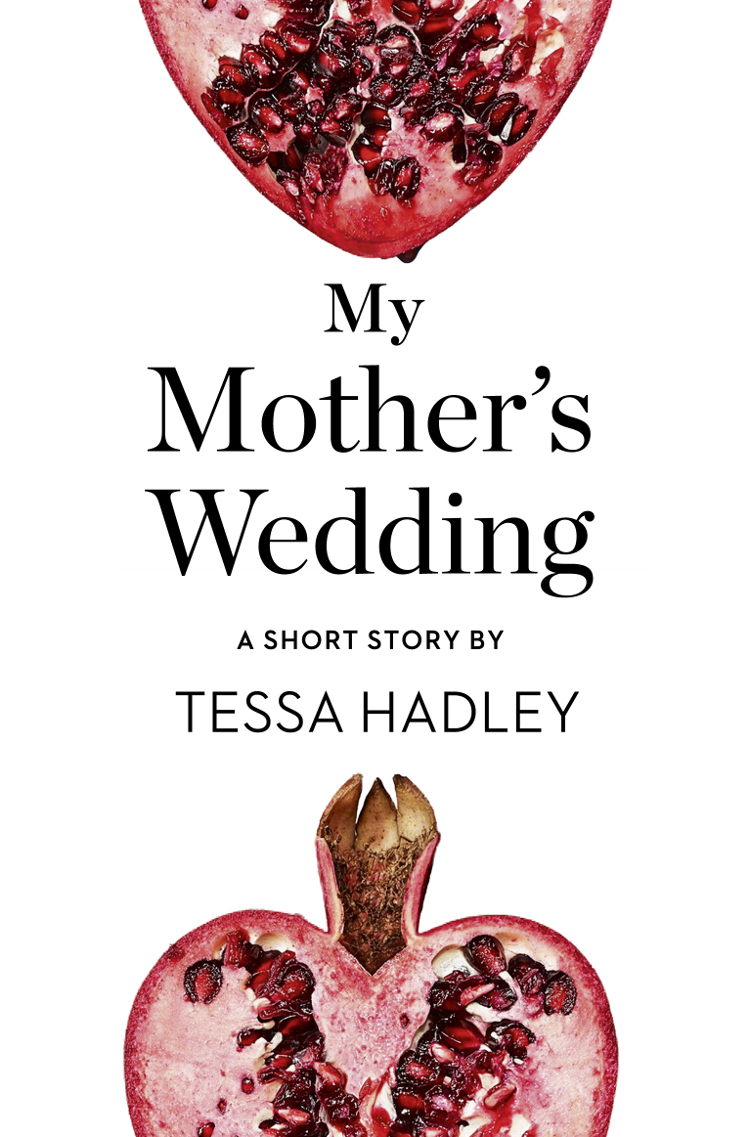 Tessa Hadley My Mother's Wedding: A Short Story from the collection, Reader, I Married Him mary burbidge forever baby jenny's story a mother's diary