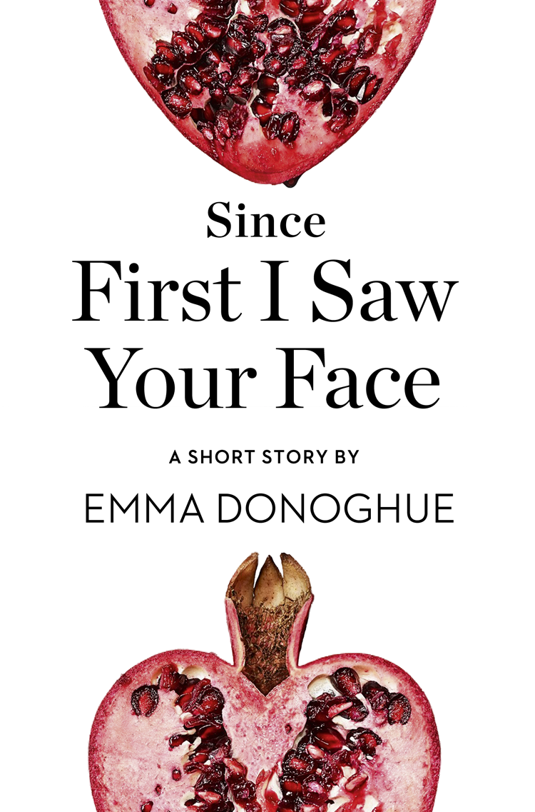 Emma Donoghue Since First I Saw Your Face: A Short Story from the collection, Reader, I Married Him pekarovskiy valery i rushed from him… i rushed to him…