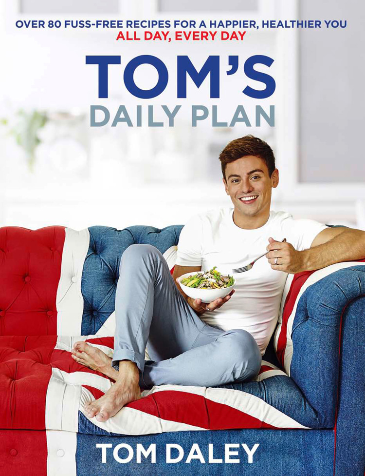 Tom Daley Tom's Daily Plan: Over 80 fuss-free recipes for a happier, healthier you. All day, every day. staying fit after forty a plan for healthy