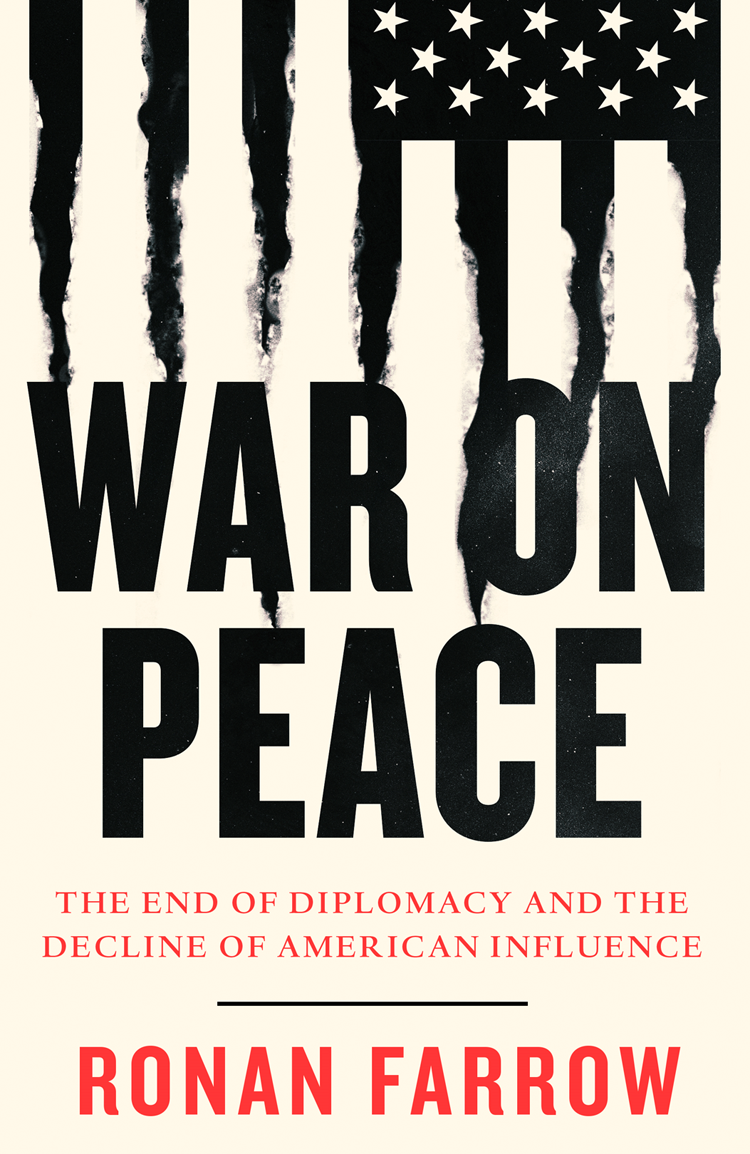 Ronan Farrow War on Peace: The End of Diplomacy and the Decline of American Influence the new diplomacy