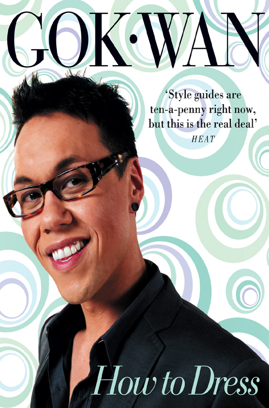 Gok Wan How to Dress: Your Complete Style Guide for Every Occasion anne watson how to succeed with nlp go from good to great at work