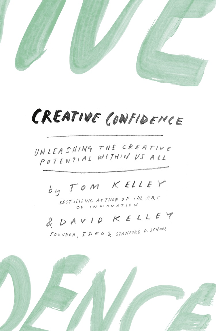 David Kelley Creative Confidence: Unleashing the Creative Potential Within Us All our hearts will burn us down