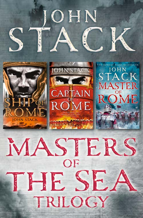 John Stack Masters of the Sea Trilogy: Ship of Rome, Captain of Rome, Master of Rome the cross to rome