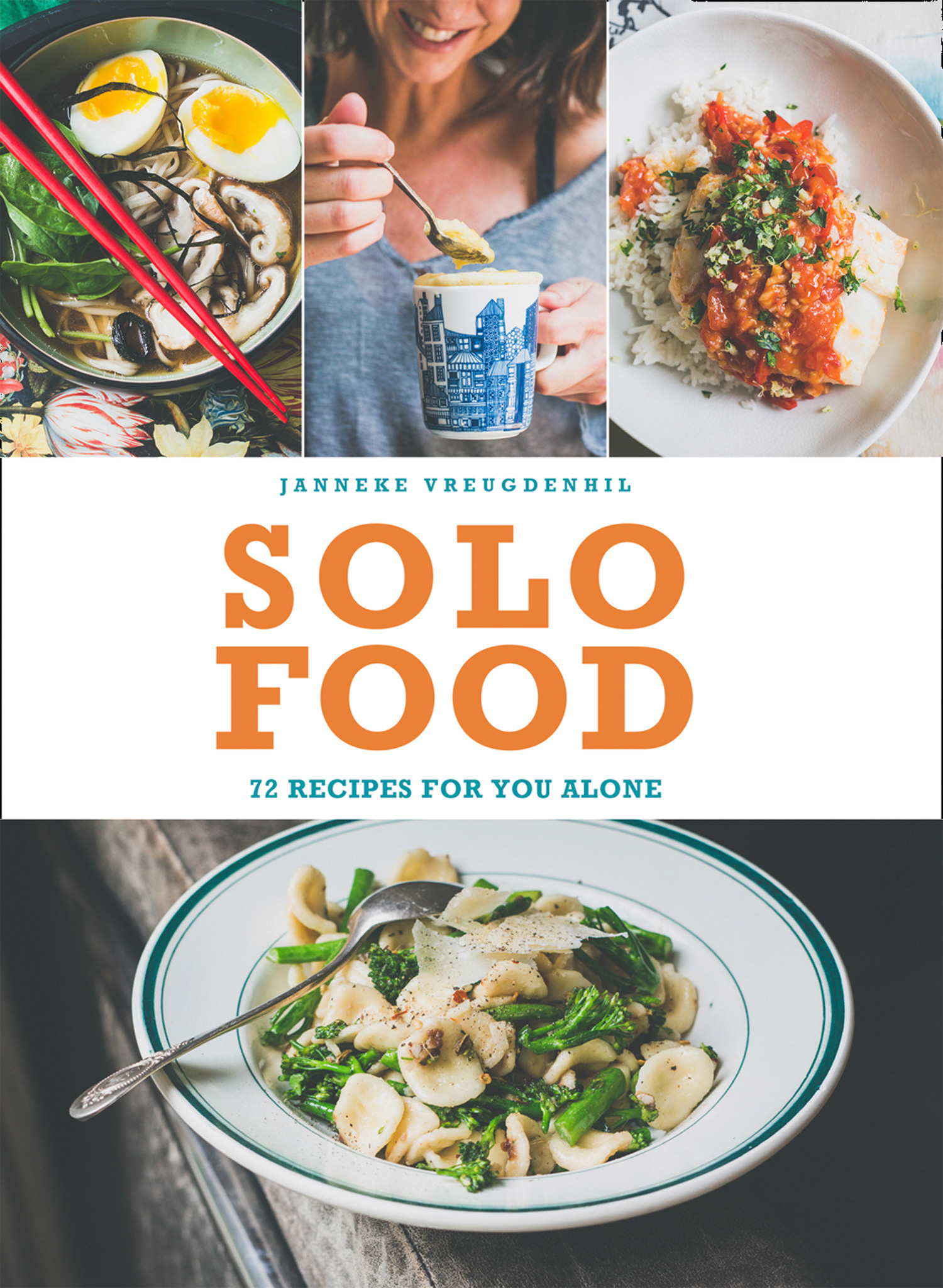 Janneke Vreugdenhil Solo Food: 72 recipes for you alone matchbox twenty yourself or someone like you