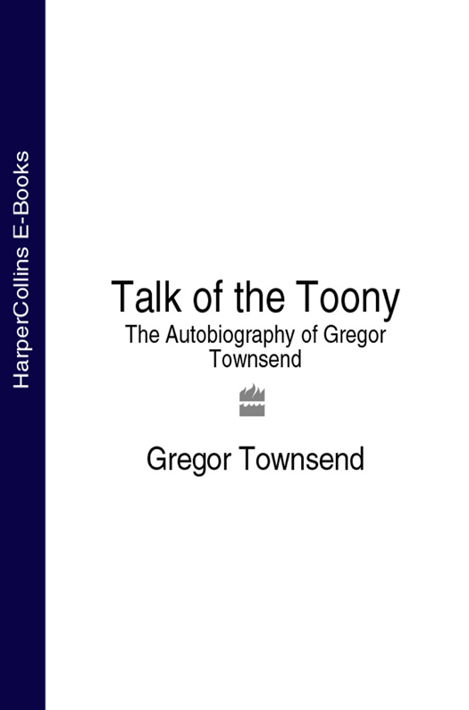 Gregor Townsend Talk of the Toony: The Autobiography of Gregor Townsend townsend sue the true confessions of adrian albert mole