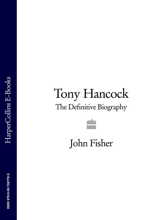 Фото - John Fisher Tony Hancock: The Definitive Biography john w gould john w gould s private journal of a voyage from new york to rio de janeiro together with a brief sketch of his life and his occasional writings