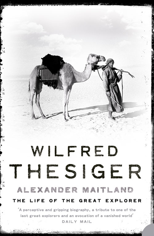 Alexander Maitland Wilfred Thesiger: The Life of the Great Explorer