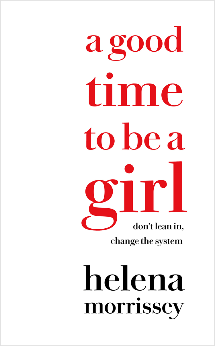 Helena Morrissey A Good Time to be a Girl: Don't Lean In, Change the System lean in