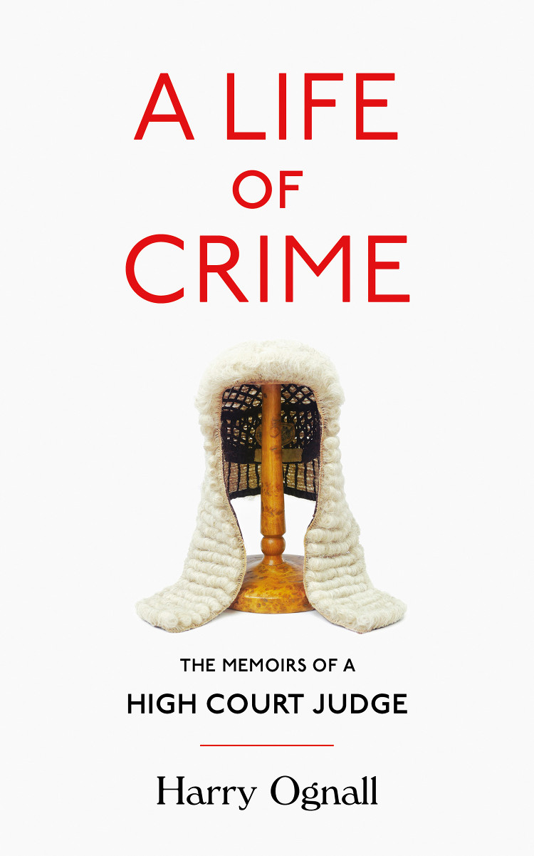 Фото - Harry Ognall A Life of Crime: The Memoirs of a High Court Judge judith ewell the indictment of a dictator the extradition and trial of marcos perez jimenez