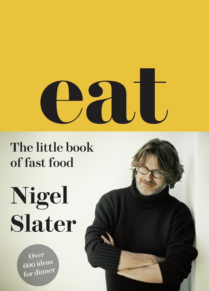 Nigel Slater Eat – The Little Book of Fast Food visual feast contemporary food staging and photography