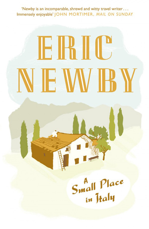 Eric Newby A Small Place in Italy eric newby what the traveller saw