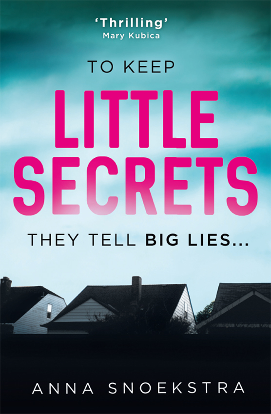 Anna Snoekstra Little Secrets: A gripping new psychological thriller you won't be able to put down! claire allan her name was rose the gripping psychological thriller you need to read this year