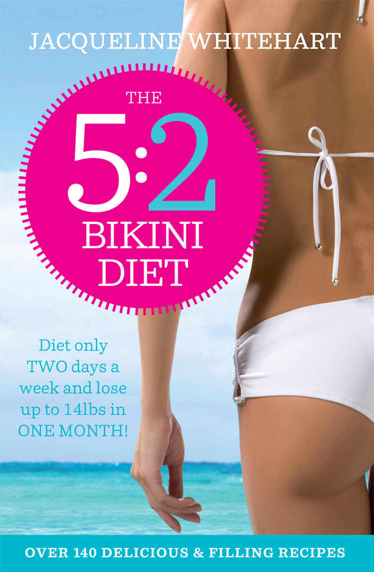 Jacqueline Whitehart The 5:2 Bikini Diet: Over 140 Delicious Recipes That Will Help You Lose Weight, Fast! Includes Weekly Exercise Plan and Calorie Counter meri raffetto the calorie counter for dummies