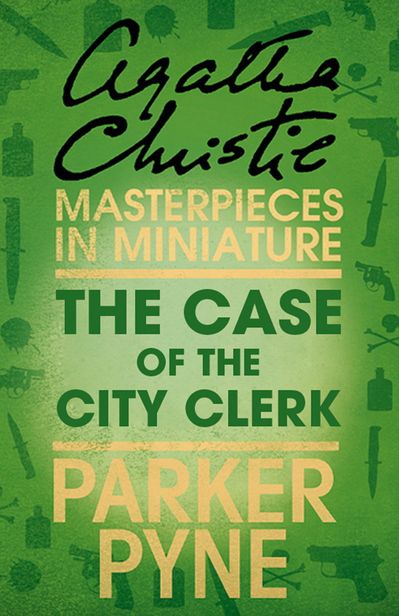 Agatha Christie The Case of the City Clerk: An Agatha Christie Short Story agatha christie the clergyman's daughter red house an agatha christie short story