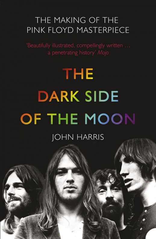 John Harris The Dark Side of the Moon: The Making of the Pink Floyd Masterpiece pink floyd pink floyd the dark side of the moon lp