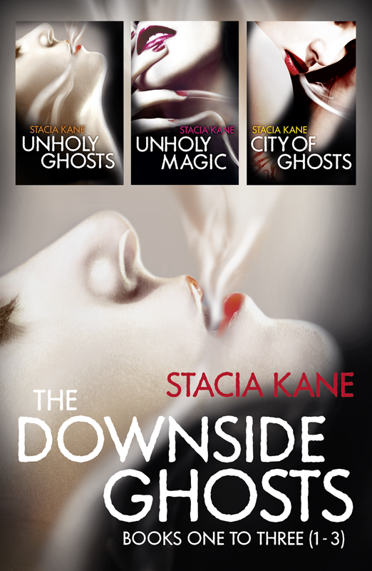 Stacia Kane The Downside Ghosts Series Books 1-3: Unholy Ghosts, Unholy Magic, City of Ghosts