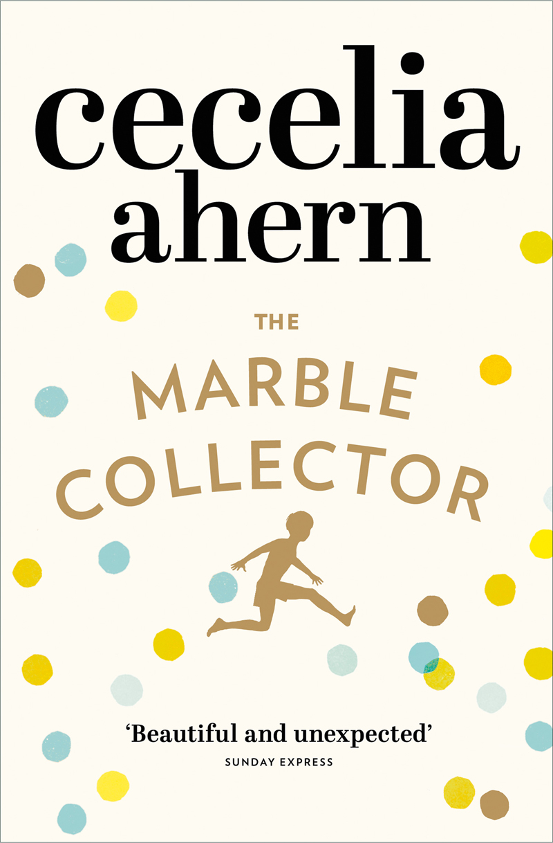 Cecelia Ahern The Marble Collector: The life-affirming, gripping and emotional bestseller about a father's secrets cecelia ahern where rainbows end