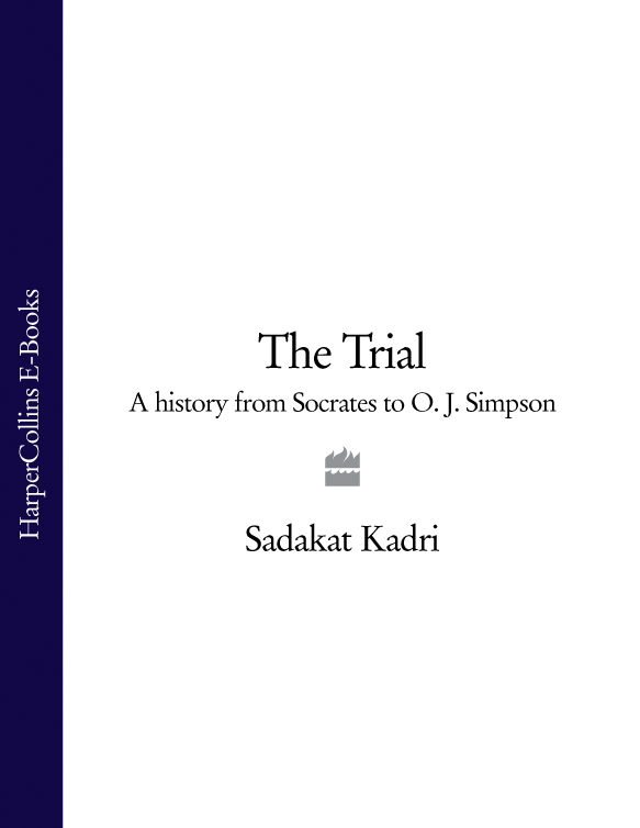 Sadakat Kadri The Trial: A History from Socrates to O. J. Simpson b546 o to 220