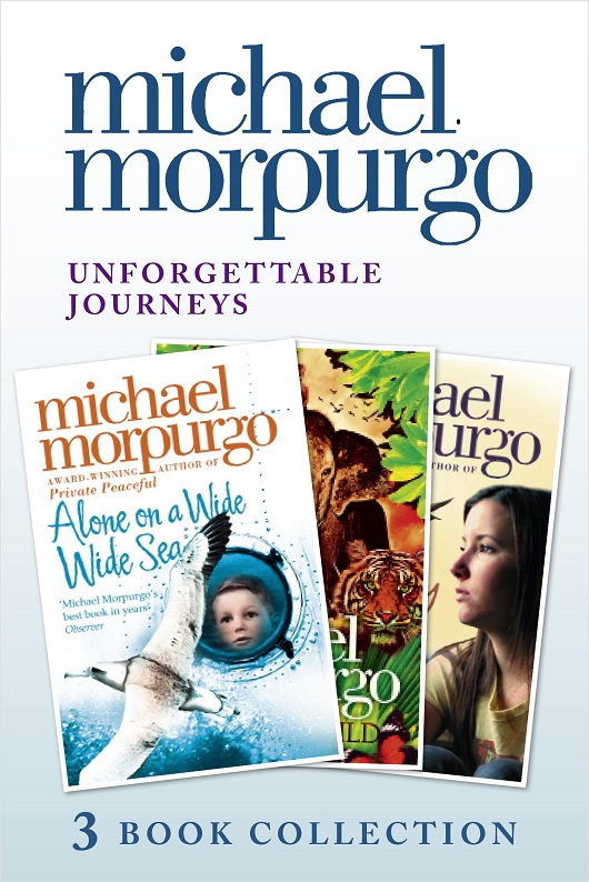 Michael Morpurgo Unforgettable Journeys: Alone on a Wide, Wide Sea, Running Wild and Dear Olly the conde nast traveler book of unforgettable journeys