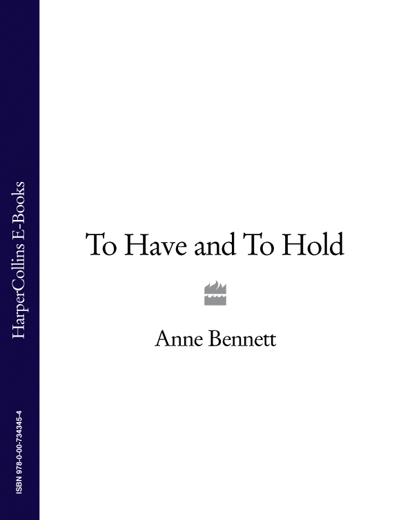 Anne Bennett To Have and To Hold