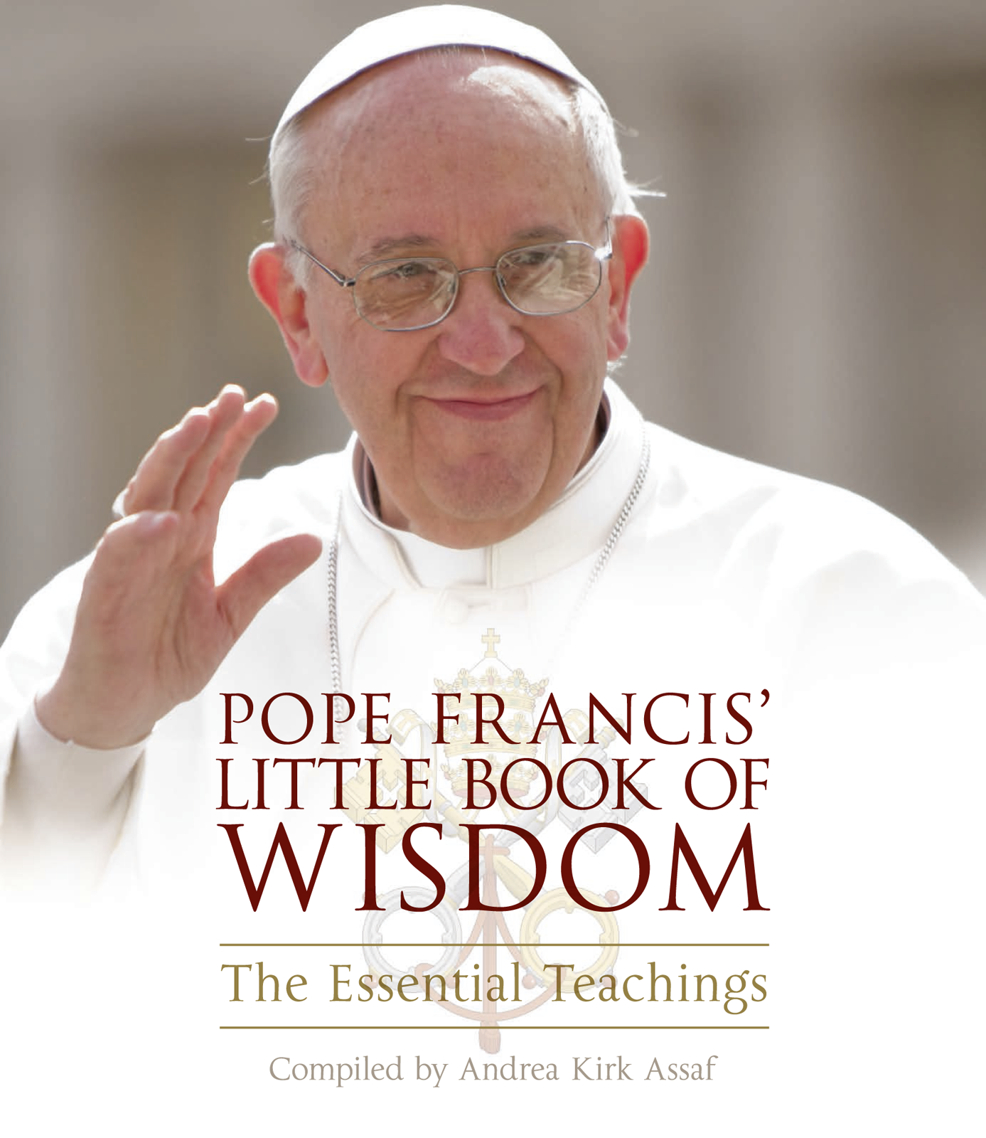 Andrea Assaf Kirk Pope Francis' Little Book of Wisdom the wisdom of john paul ii