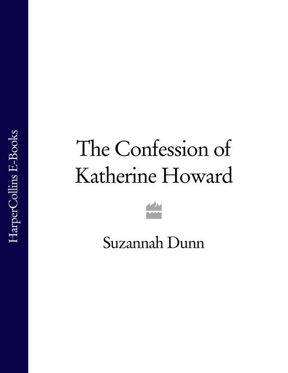 Suzannah Dunn The Confession of Katherine Howard suzannah dunn the queen of subtleties
