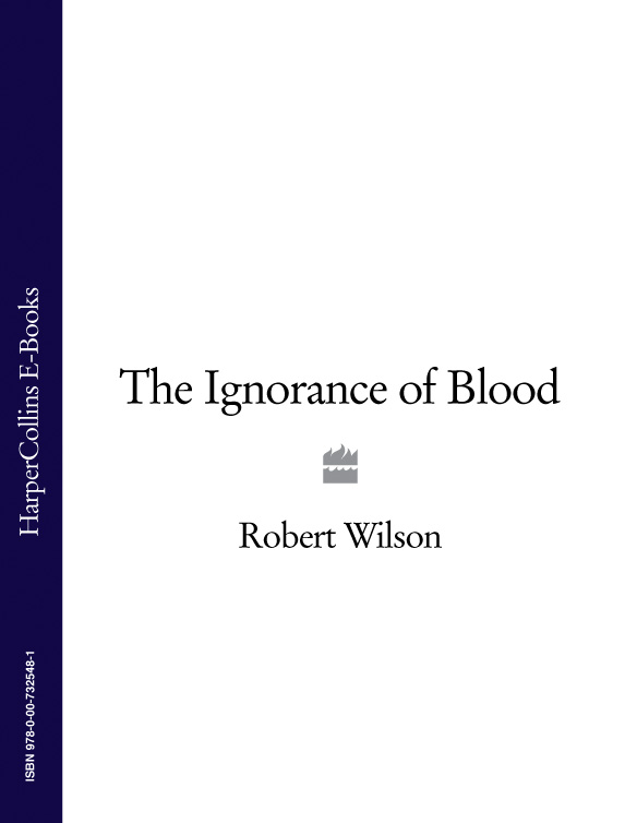 Robert Thomas Wilson The Ignorance of Blood цена и фото