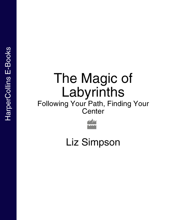 Liz Simpson The Magic of Labyrinths: Following Your Path, Finding Your Center