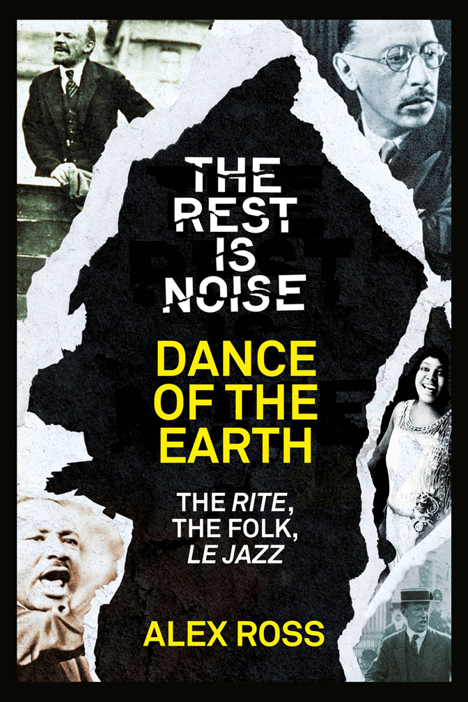 Alex Ross The Rest Is Noise Series: Dance of the Earth: The Rite, the Folk, le Jazz цена