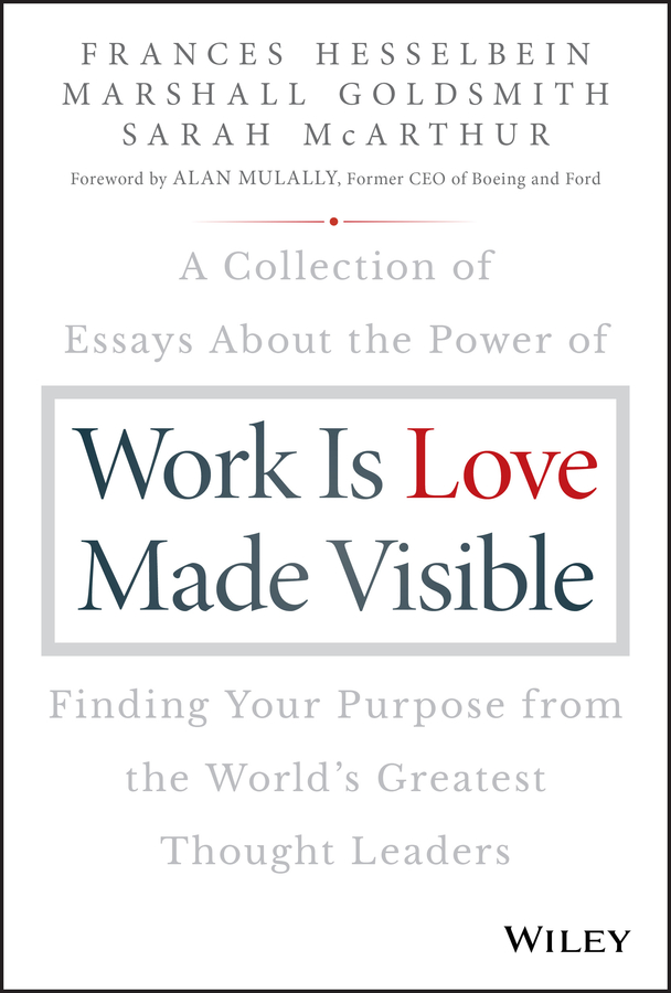 Marshall Goldsmith Work is Love Made Visible. A Collection of Essays About the Power of Finding Your Purpose From the World's Greatest Thought Leaders массажер подушка для машины multi purpose pillows of the car