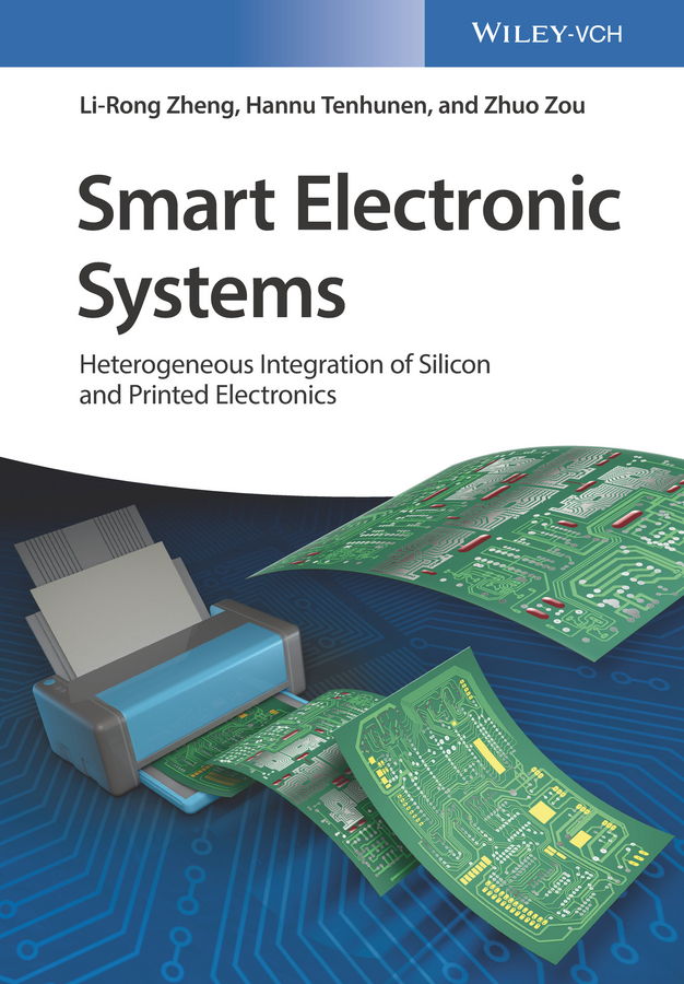 Hannu Tenhunen Smart Electronic Systems. Heterogeneous Integration of Silicon and Printed Electronics siegfried bauer green materials for electronics